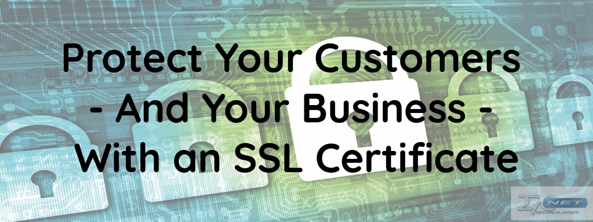 Protect Your Customers And Your Business With An Ssl Certificate